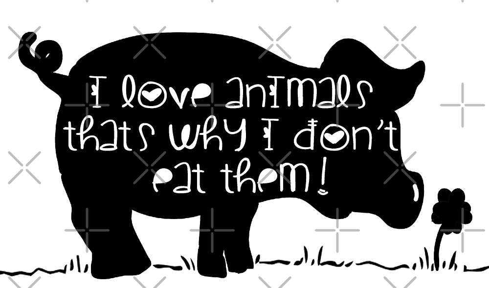 I love animals that's why I don't eat them - vegan pig cute by veganstickers