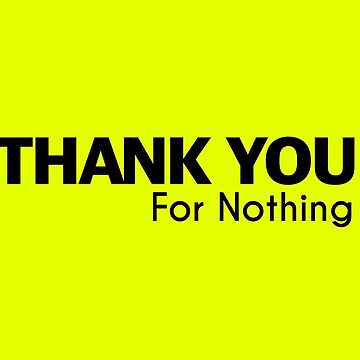 Thank you for Nothing by DreamApparel