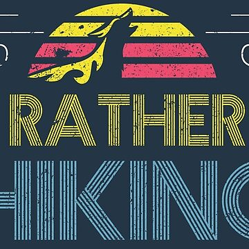 I'd Rather Be Hiking by DesignInkz