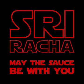 Sriracha May The Sauce Be With You by tinybiscuits