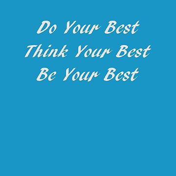 Do Your Best, Think Your Best, Be Your Best by KevinGaCo