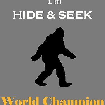 I'm Hide and Seek Wold Champion by kimoufaster