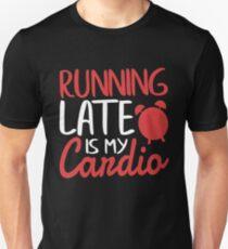 Running Late Is My Cardio Novelty T-Shirt Unisex T-Shirt