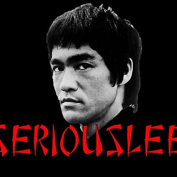 Bruce Lee - SeriousLee by smackmysithup8