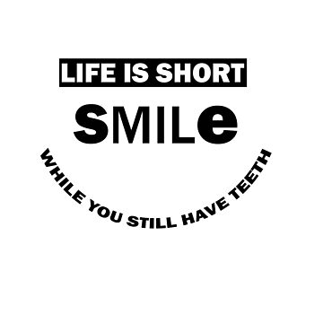 Life is short smile while you still have teeth Funny T-Shirt by Funnyluck