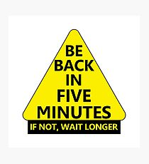 Be Back in 5 Minutes Photographic Print