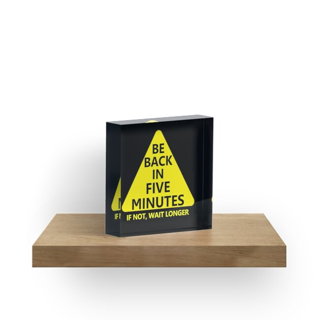 Be Back in 5 Minutes by ezcreative