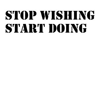 Stop wishing start doing by fplundrich