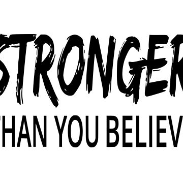 Stronger Than You Believe by coolfuntees