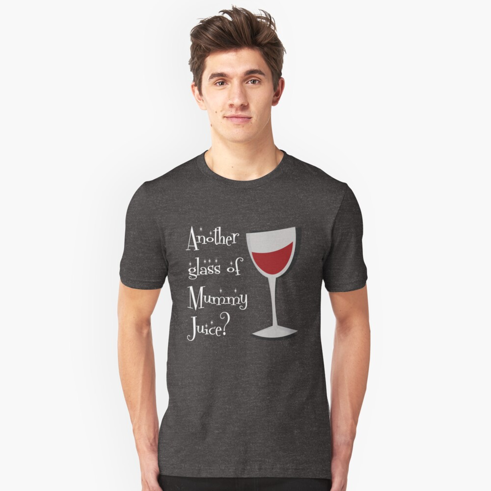 Another Glass of Mummy Juice Unisex T-Shirt