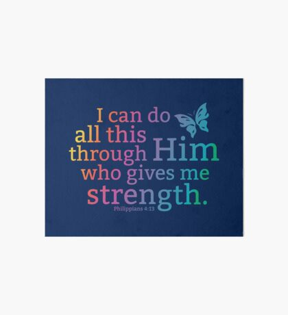 Philippians 4:13 - I can do all this through Him who gives me strength - Bible Verse - 1 Art Board