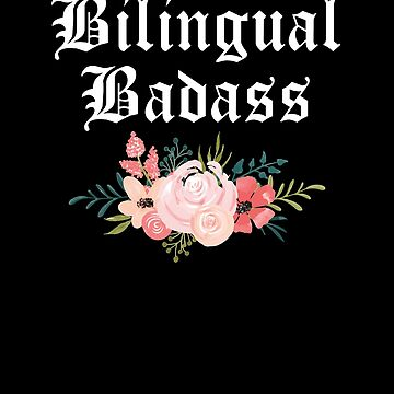 Bilingual Badass Floral Latinx Design by cl0thespin