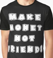 Make Money Not Friends Gift Idea Graphic T-Shirt