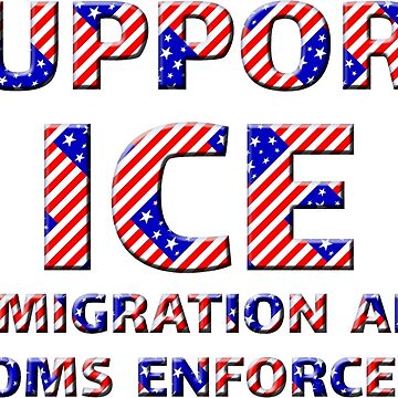 SUPPORT ICE IMMIGRATION & CUSTOMS ENFORCEMENT by carolina1