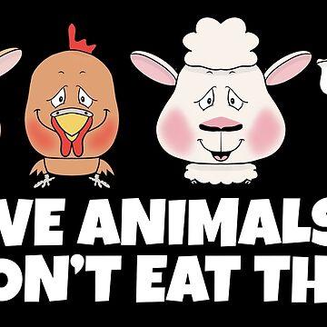 I LOVE ANIMALS SO I DON'T EAT THEM by wiboandbear
