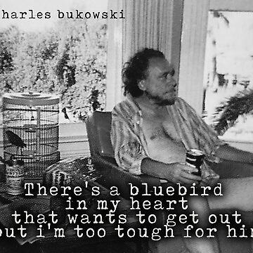 Charles Bukowski Bluebird von givemefive