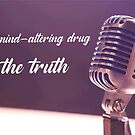 The best mind-altering drug is the truth. Lily Tomlin by 3coma14