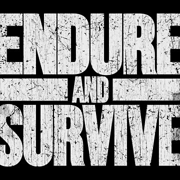 ENDURE and SURVIVE by trev4000