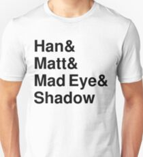 Han & Matt & Mad Eye & Shadow Unisex T-Shirt