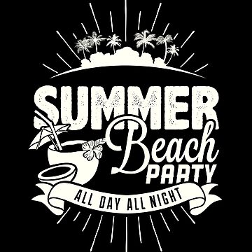 Summer Beach Party All Day & All Night by IndigoDreamer