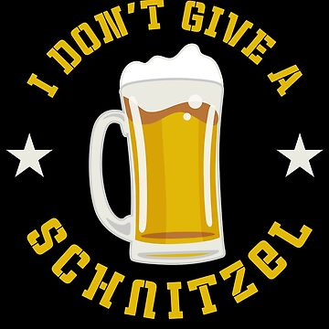 I Don't Give A Schnitzel Oktoberfest Beer Festival by BUBLTEES