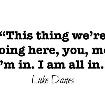 Luke Danes Gilmore Girls Quote by baileyvannatta