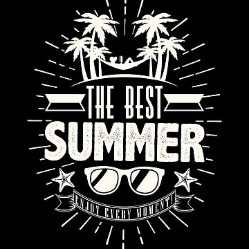 The Best Summer Enjoy Every Moment by IndigoDreamer