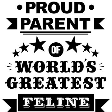 Proud parent of world's greatest feline shirts and phone cases  by MandL