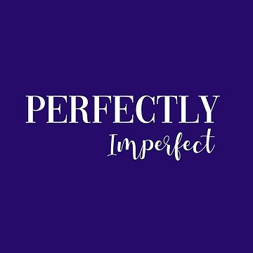 Perfectly Imperfect by DreamApparel
