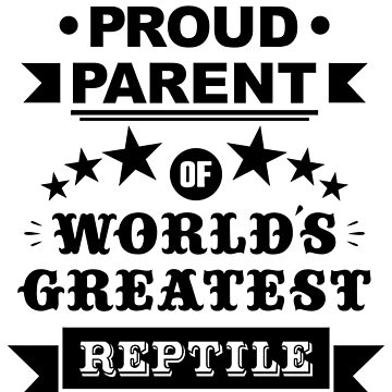 Proud parent of world's greatest reptile shirts and phone cases (black text) by MandL