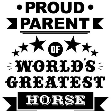 Proud parent of world's greatest horse shirts and phone cases by MandL