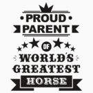 Proud parent of world's greatest horse shirts and phone cases by moonshine and lollipops