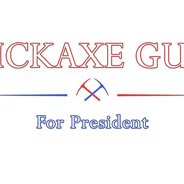 Pick-Axe Guy for President by RyanJGill