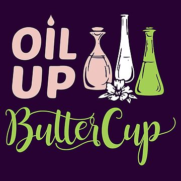 Oil up butterCup tshirt - Essential Oil T-shirt by vantovn