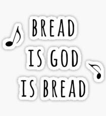 Bread Is God Is Bread Sticker