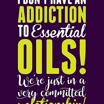 I don't have an addiction to Essential Oils T-shirt -  Essential Oils T-shirt by vantovn