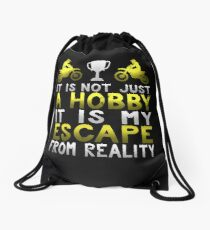 It Is Not Just A Hobby It Is My Escape from Reality Drawstring Bag