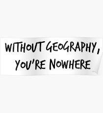 Ohne Geographie bist du nirgendwo Poster