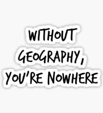 Without Geography, You're Nowhere Sticker
