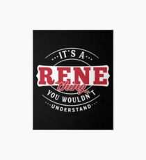 It's a RENE Thing You Wouldn't Understand Art Board