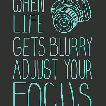 When life gets blurry adjust your focus t-shirt - Photography Day T-shirt by vantovn