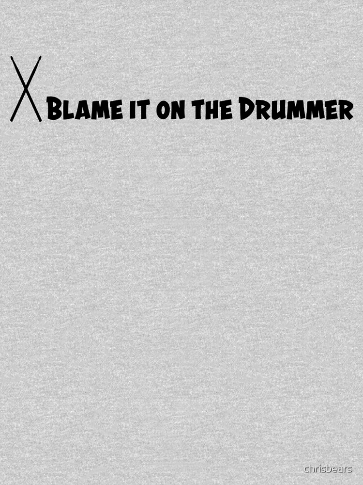 The drummer is to blame by chrisbears