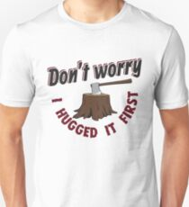 Don't Worry I Hugged It First - Funny Lumberjack Gift Slim Fit T-Shirt