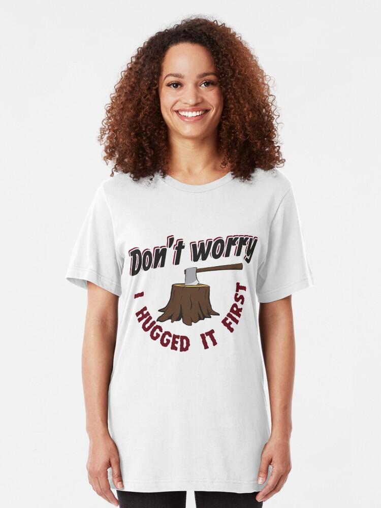 Alternative Ansicht von Don't Worry I Hugged It First - Funny Lumberjack Gift Slim Fit T-Shirt