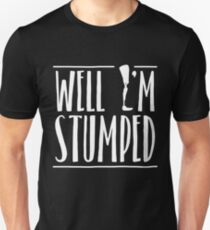 Well I'm Stumped - Amputee Gift Slim Fit T-Shirt
