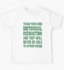 Teach Your Kids Historical Reenacting and they never want to be able to afford drugs Kids Tee