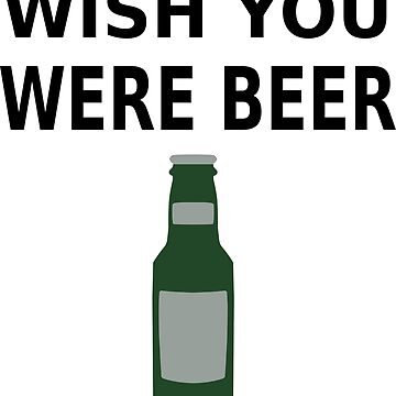 Wish You Were Beer by sweetsixty