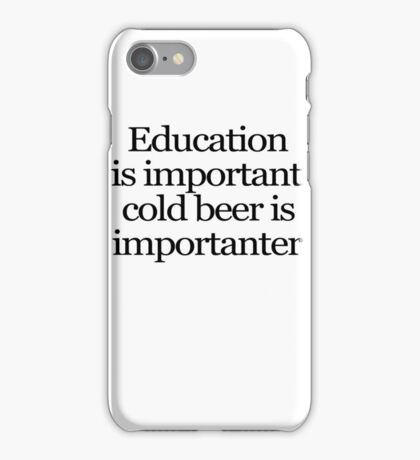 Education is important cold beer is importanter iPhone Case/Skin