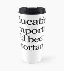Education is important cold beer is importanter Travel Mug