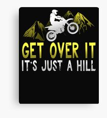 Get Over It It's Just A Hill Canvas Print